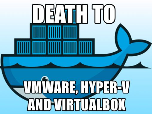 docker - death to vmware, hyper-v and virtualbox